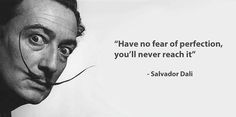 Salvidor Dali. Embrace imperfections as perfect.
