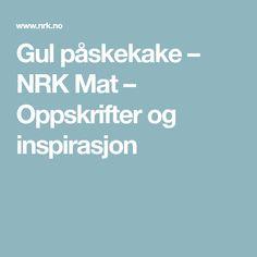 Gul påskekake – NRK Mat – Oppskrifter og inspirasjon