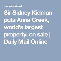 Sir Sidney Kidman puts Anna Creek, world's largest property, on sale | Daily Mail Online