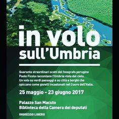 """""""IN VOLO SULL'UMBRIA""""  MONTECITORIO - MOSTRA FOTOGRAFICA Fino al 23 Giugno 2017 Paolo Ficola"""