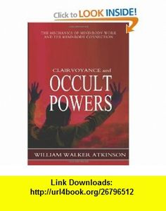 Clairvoyance and Occult Powers (9781463794682) William Walker Atkinson, Swami Panchadasi , ISBN-10: 1463794681  , ISBN-13: 978-1463794682 ,  , tutorials , pdf , ebook , torrent , downloads , rapidshare , filesonic , hotfile , megaupload , fileserve