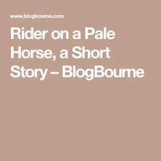 Rider on a Pale Horse, a Short Story – BlogBourne