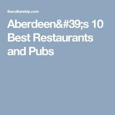 Aberdeen's 10 Best Restaurants and Pubs