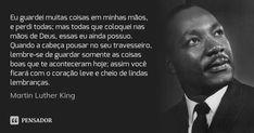 Eu guardei muitas coisas em minhas mãos, e perdi todas; mas todas que coloquei nas mãos de Deus, essas eu ainda possuo. Quando a cabeça pousar no seu travesseiro, lembre-se de guardar somente as... — Martin Luther King