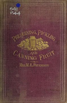 Peterson's preserving, pickling & canning, fruit manual, 1869 Unusual pickle recipes Retro Recipes, Old Recipes, Canning Recipes, Cookbook Recipes, Vintage Recipes, Vintage Book Covers, Vintage Books, Depression Era Recipes, Vintage Cooking