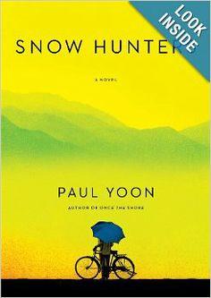 Snow Hunters: A Novel: Paul Yoon: 9781476714813: Amazon.com: Books