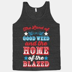 The Land Of Good Weed And The Home Of The Blazed #weed #blazed #420 #Marijuana #shirt #clothes #punk #drugs #smoking #mj #mary #jane #legalize #america #funny #rebel #college #stoner #life #dorm #nerd #geek #independents #day #july #4th #Summer #america #patriot #usa #merica