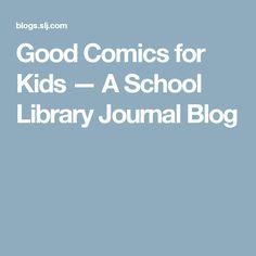 Good Comics for Kids — A School Library Journal Blog