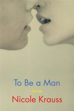 To Be a Man, by Nicole Krauss - bookshop.org Books To Read Online, Reading Online, Fallen Book, National Book Award, Got Books, Book Recommendations, Bestselling Author, Audio Books, Literature