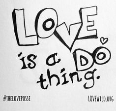 If every single person did something loving towards another soul ... it WOULD change our world! Put your LOVE INTO ACTION!