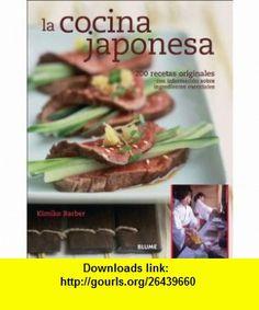 La cocina japonesa 200 recetas originales con informacion sobre ingredientes esenciales (9788480765817) Kimiko Barber, David N. M. George , ISBN-10: 848076581X  , ISBN-13: 978-8480765817 ,  , tutorials , pdf , ebook , torrent , downloads , rapidshare , filesonic , hotfile , megaupload , fileserve