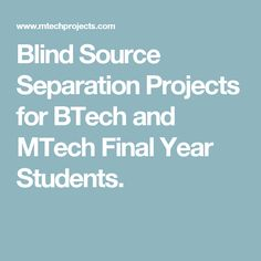 Blind Source Separation Projects for BTech and MTech Final Year Students.