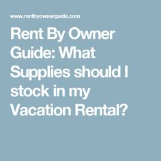 Rent By Owner Guide: What Supplies should I stock in my Vacation Rental?