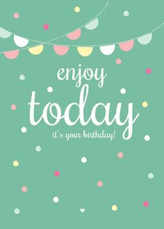enjoy today it's your birthday Happy Birthday Pictures, Happy Birthday Quotes, Happy Birthday Greetings, Birthday Messages, Birthday Posts, Birthday Fun, Birthday Blessings, Happy Wishes, Bday Cards