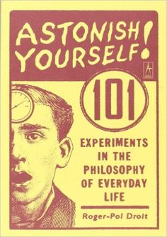 Astonish Yourself: 101 Experiments in the Philosophy of Everyday Life - Livros em inglês na Amazon.com.br