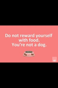 You are not a dog. (diet, weight loss, inspiration)