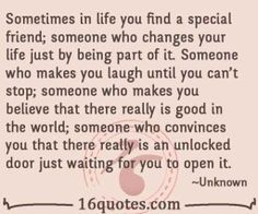 You'll find a special friend who changes your life Well Said Quotes, True Quotes, Best Quotes, Happy Birthday Beautiful Lady, Friends Are Family Quotes, Laughing Quotes, Make You Believe, Perfect Word, Life Words
