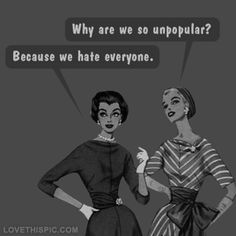 We hate everyone funny quotes quote bitch hate funny quotes girl quotes @Meg Christensen bahahaha!!
