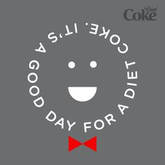 """""""It's a good day for Diet Coke""""  To download a printable version of this visit: http://www.dietcoke.com/pdf/DKO_SocCal_Oct_Quotes_GoodDay.pdf"""