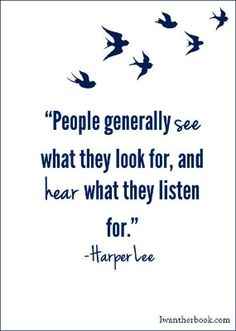 """""""People generally see what they look for, and hear what they listen for."""" To Kill a Mockingbird Quote, Harper Lee Quote, Inspiring Quote"""