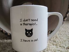 I don't need a therapist, I have a cat. (or cats) Kitten Love, I Love Cats, Crazy Cat Lady, Crazy Cats, Kinds Of Cats, All Things Cute, Cat Things, Cat Mug, Little Kittens