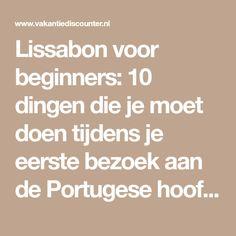 Lissabon voor beginners: 10 dingen die je moet doen tijdens je eerste bezoek aan de Portugese hoofdstad