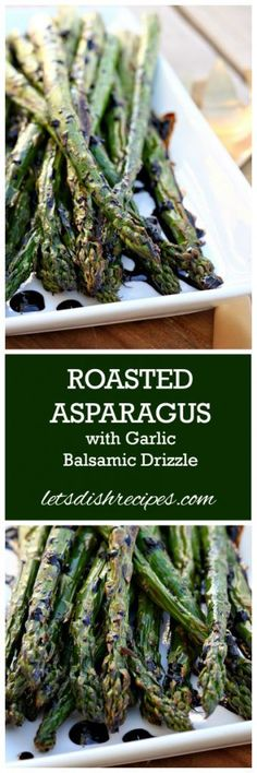 Roasted Asparagus with Garlic Balsamic Drizzle Recipe   Perfect for week night dinners, but fancy enough to serve to company.