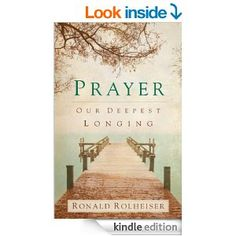 Amazon.com: Prayer: Our Deepest Longing eBook: Ronald Rolheiser: Books