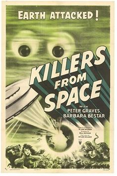 Killers from Space is a 1954 American black and white science fiction feature film, produced and directed by W. Lee Wilder (brother of Billy Wilder) from an original, commissioned screenplay by his son Myles Wilder and their regular collaborator William Raynor, and starring Peter Graves and Barbara Bestar.