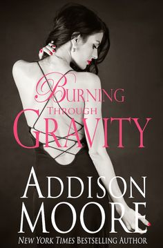 Books I Think You Should Read: Book Review and Signed Paperback GIVEAWAY: Burning Through Gravity, by Addison Moore, ends 9/5