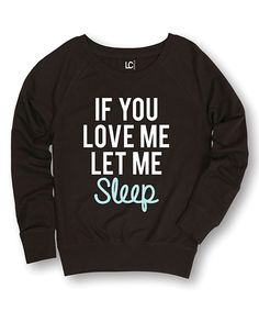 Look what I found on #zulily! Sharp Wit Black 'If You Love Me Let Me Sleep' Sweatshirt by Sharp Wit #zulilyfinds
