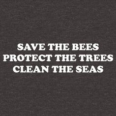 Save the bees. Protect the trees. Clean the seas. Earth Quotes, World Quotes, Save Nature Quotes, Cool Words, Wise Words, Save Planet Earth, Save The Planet, Environment Quotes, Green Quotes