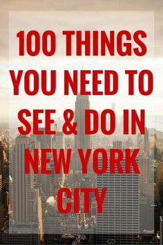 100 Things You Need to See and Do in New York City:
