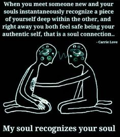 When You Meet Someone New and Your Souls Instantaneously Recognize a Piece of Yourself Deep Within the Other and Right Away You Both Feel Safe Being Your Authentic Self That Is a Soul Connection Carrie Love My Soul Recognizes Your Soul Spiritual Love, Spiritual Quotes, Positive Quotes, Spiritual Connection, Positive Life, Soul Connection Quotes, Soulmate Connection, Love Connection, Awakening Quotes