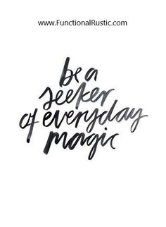 Be a seeker of everyday magic. www.FunctionalRustic.com #functionalrustic #quote #quoteoftheday #motivation #inspiration #quotes #diy #homestead #rustic #pallet #pallets #rustic #handmade #craft #affirmation #michigan #puremichigan #repurpose #recycle #crafts #country #sobriety #strongwoman #inspirational #smallbusiness #smallbusinessowner #quotations #success #goals #inspirationalquotes #quotations #strongwomenquotes #recovery #sober #sobriety