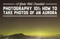 Photography 101: How to take photos of an aurora