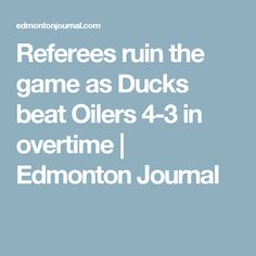 Referees ruin the game as Ducks beat Oilers in overtime Anaheim Ducks, Edmonton Oilers, Referee, Beats, Journal, Games, Game, Playing Games, Gaming