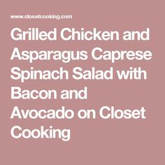 Grilled Chicken and Asparagus Caprese Spinach Salad with Bacon and Avocado on Closet Cooking