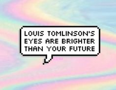 jk ur future is bright like a diamond :) Louis Tomlinson Eyes, Whatever Forever, Sassy Pants, Little Bit, I Love You All, My Tumblr, One Direction, In This World, Fangirl