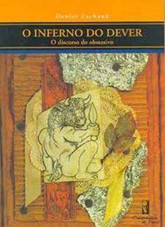 LACHAUD, Denise . O inferno do dever: o discurso do obsessivo. Rio de Janeiro: Companhia de Freud, 2007. 263 p.