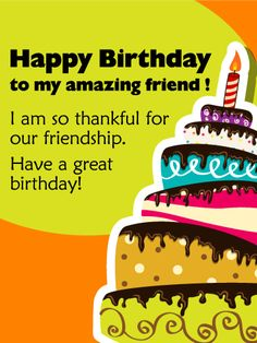 Send Free To My Amazing Friend - Happy Birthday Wishes Card to Loved Ones on Birthday & Greeting Cards by Davia. It's free, and you also can use your own customized birthday calendar and birthday reminders. Happy Birthday Messages Friend, Best Birthday Wishes Quotes, Birthday Wishes Cards, Happy Birthday Funny, Happy Birthday Greetings, Birthday Greeting Cards, Friend Birthday, Happy Birthday Amazing Friend, Happy Birthday Wishes Friendship