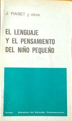El lenguaje y el pensamiento del niño pequeño / J. Piaget y otros ; colaboran Floyd H. Allport, Ella J. Day, M.M. Lewis