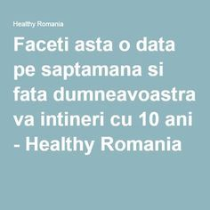 Faceti asta o data pe saptamana si fata dumneavoastra va intineri cu 10 ani - Healthy Romania Health Fitness, Healing, Romania, Eyes, Dative Case, Therapy, The Body, Fitness, Cat Eyes