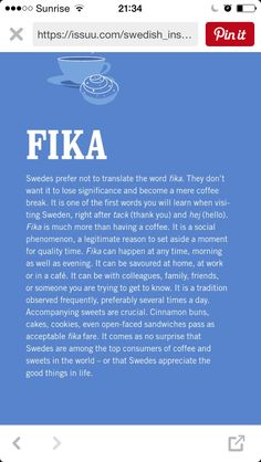 "From Wikipedia: Fika (Swedish pronunciation: [²fiːka]) is a concept in Swedish culture with the basic meaning ""to have coffee"", often accompanied with pastries, cookies or pie."