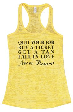 QUIT YOUR JOB BUY A TICKET GET A TAN FALL IN LOVE Never Return Burnout Tank Top By Funny Threadz