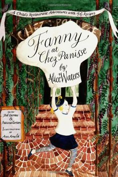 Fanny at Chez Panisse: A Child's Restaurant Adventures with 46 Recipes by Alice L. Waters