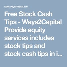 Free Stock Cash Tips - Ways2Capital Provide equity services includes stock tips and stock cash tips in intraday calls in market.We recommendes our clients to either book profit on intraday or convert to positional trade.