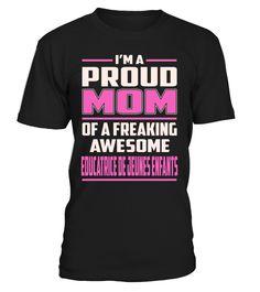 Educatrice De Jeunes Enfants Proud MOM Job Title T-Shirt #EducatriceDeJeunesEnfants