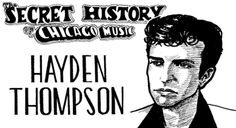 The Secret History of Chicago Music: Hayden Thompson
