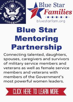 Blue Star Mentoring Partnership - connecting talented, daughters, spouses, caregivers and survivors of military service members and veterans as well as female service members and veterans with members of the Government's most powerful women leaders. #milfam #milspouse #vet